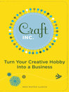 Craft, Inc. (eBook): Turn Your Creative Hobby Into a Businees